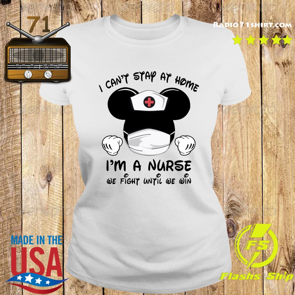 Mickey Mouse Mask I Can't Stay At Home I'm A Nurse We Fight When Others Can't No More Shirt Ladies tee