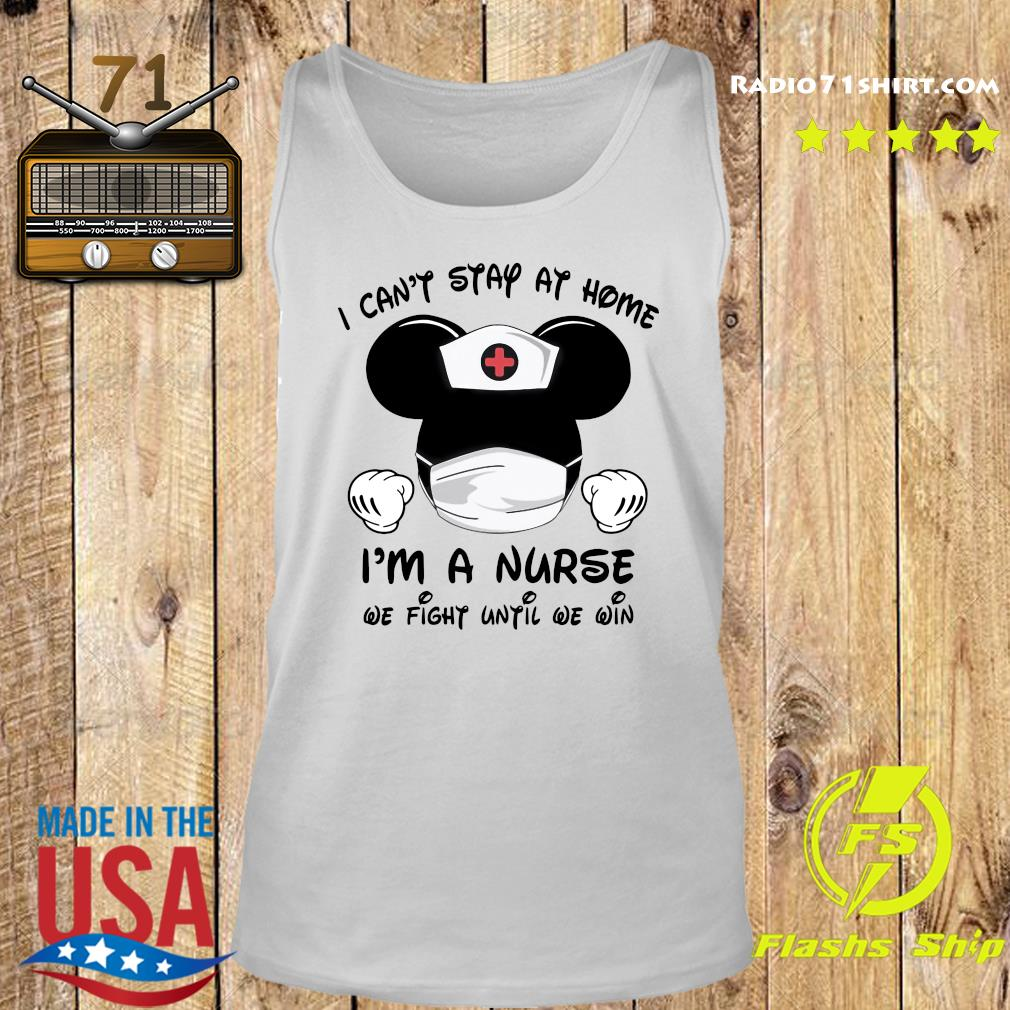 Mickey Mouse Mask I Can't Stay At Home I'm A Nurse We Fight When Others Can't No More Shirt Tank top
