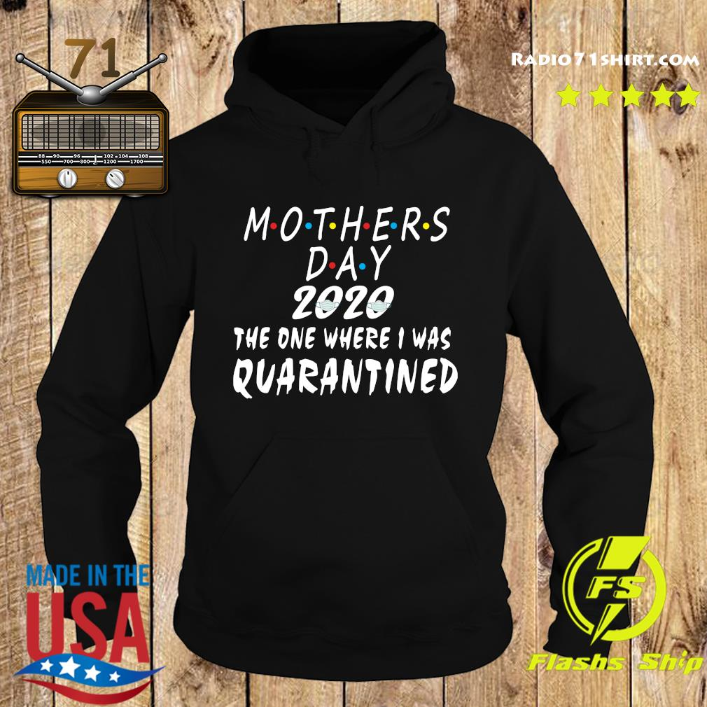 Mothers Day 2020 The One Where I Was Quarantined Shirt Hoodie