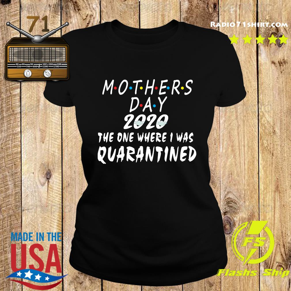 Mothers Day 2020 The One Where I Was Quarantined Shirt Ladies tee
