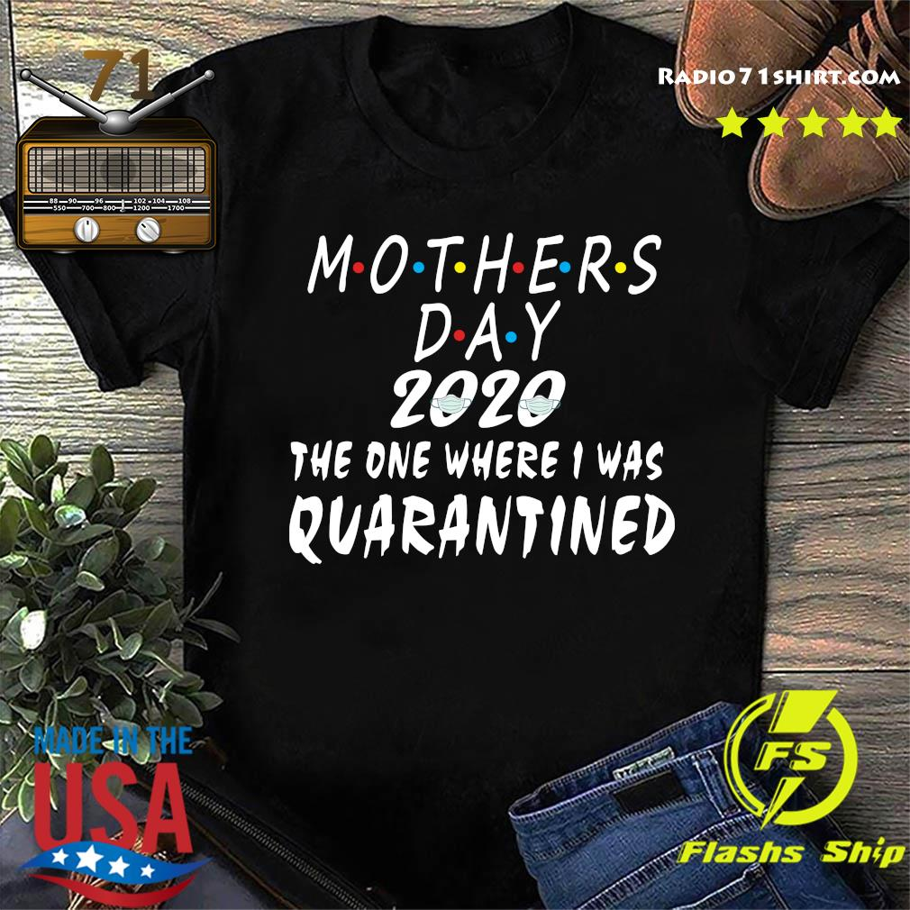 Mothers Day 2020 The One Where I Was Quarantined Shirt