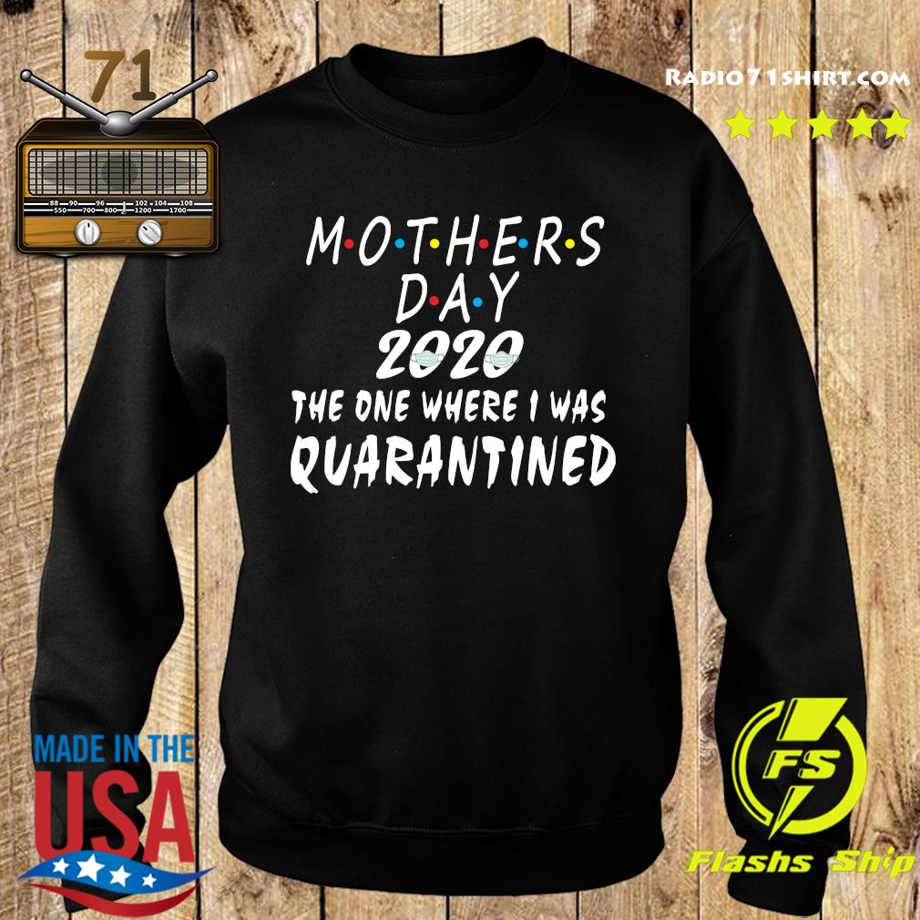 Mothers Day 2020 The One Where I Was Quarantined Shirt Sweater