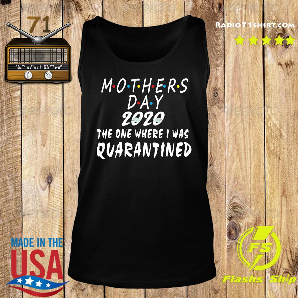 Mothers Day 2020 The One Where I Was Quarantined Shirt Tank top