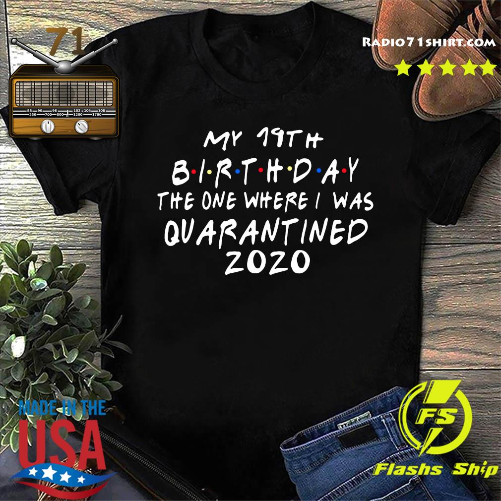 My 19th Birthday The One Where I Was Quarantined 2020 Shirt
