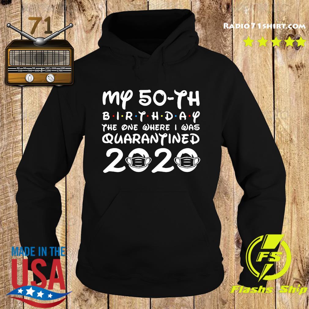 My 50th Birthday The One Where I Was Quarantined 2020 Shirt Hoodie