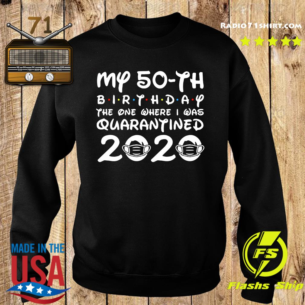 My 50th Birthday The One Where I Was Quarantined 2020 Shirt Sweater
