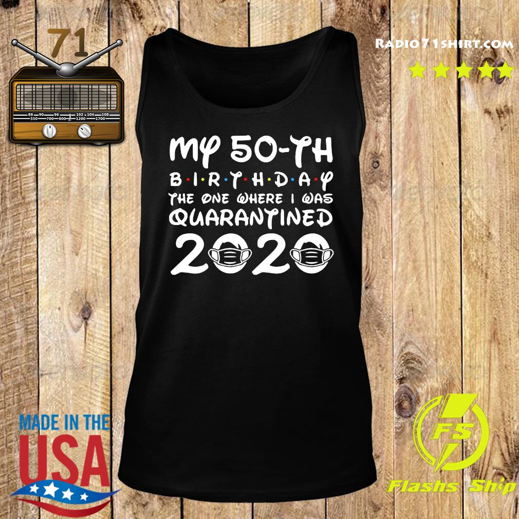 My 50th Birthday The One Where I Was Quarantined 2020 Shirt Tank top