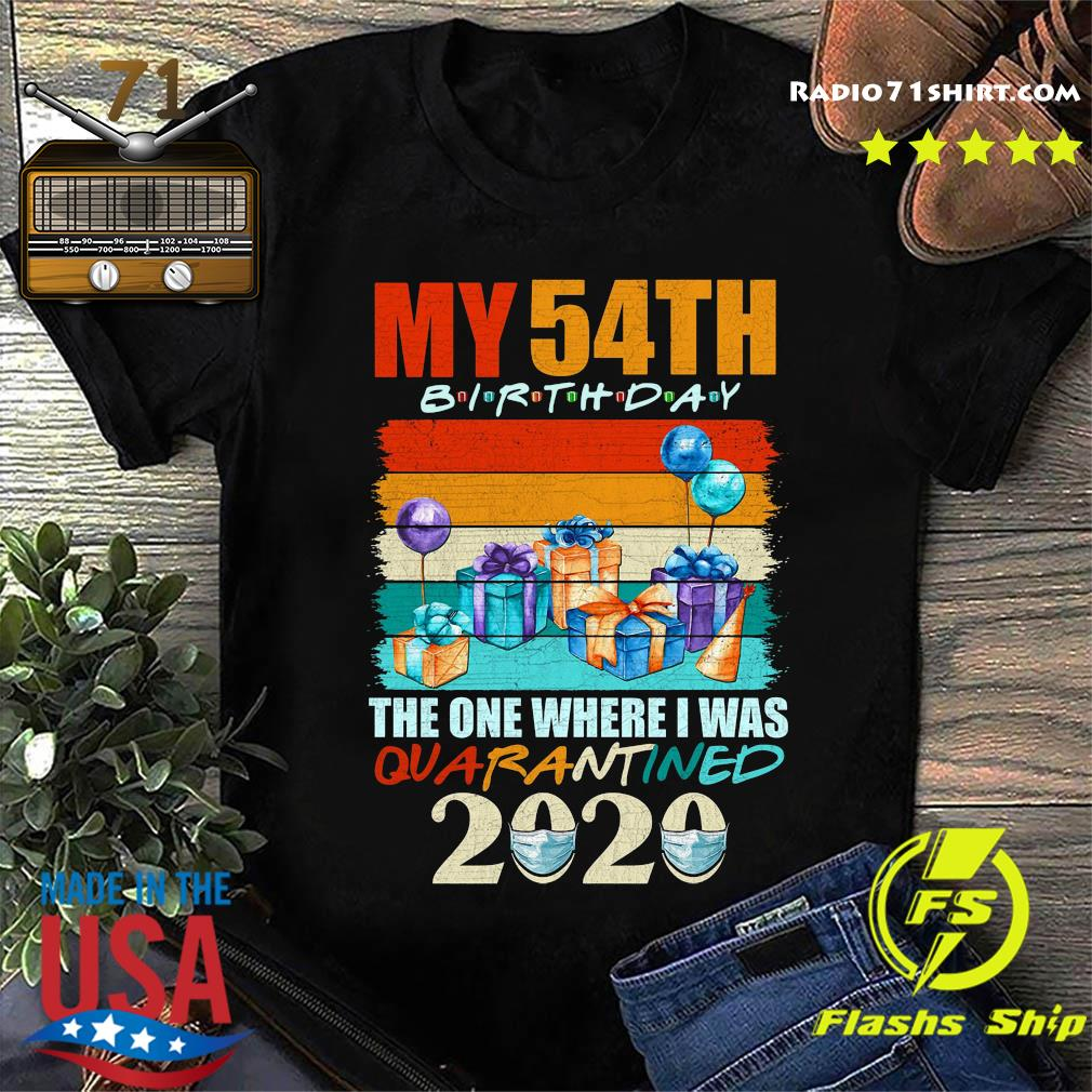 My 54th Birthday The One Where I Was Quarantined 2020 Shirt