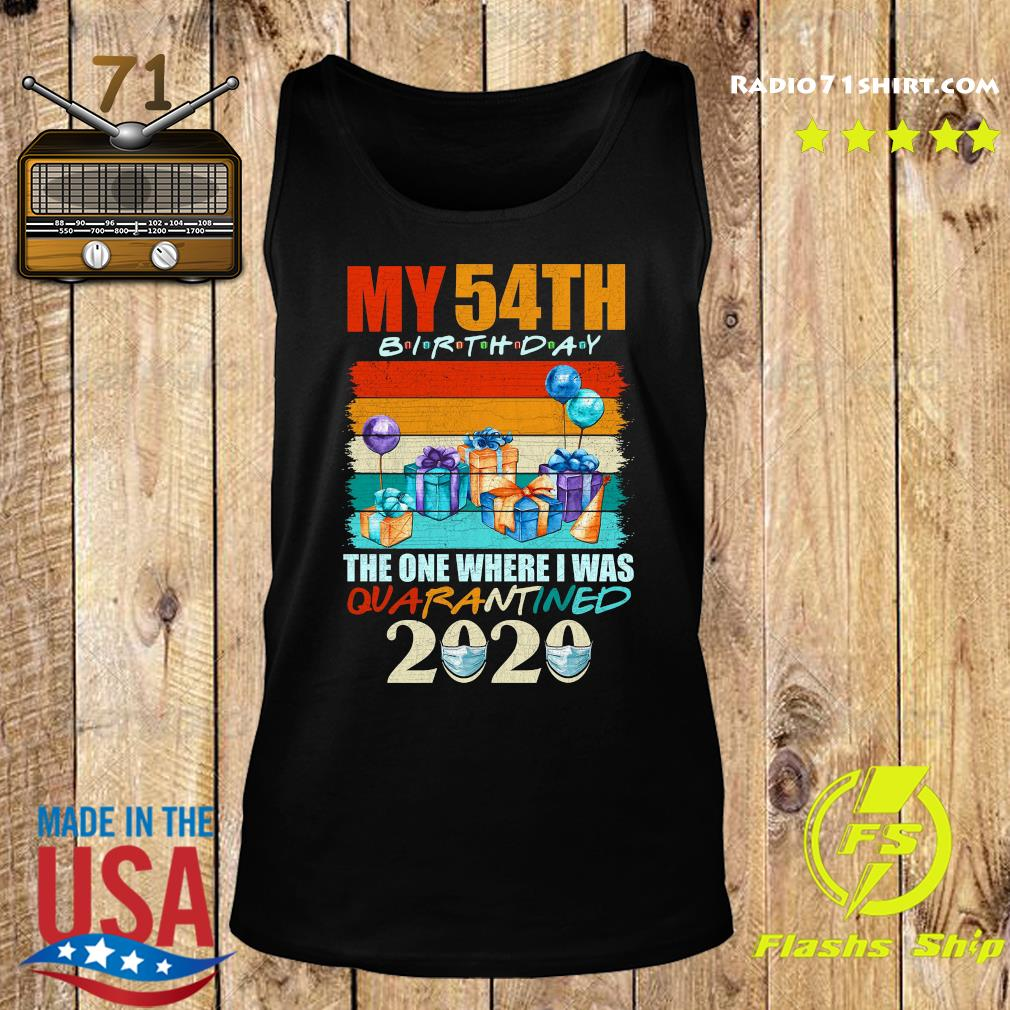 My 54th Birthday The One Where I Was Quarantined 2020 Shirt Tank top