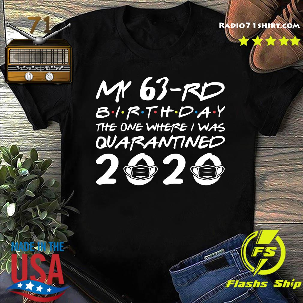 My 63rd Birthday The One Where I Was Quarantined 2020 Shirt