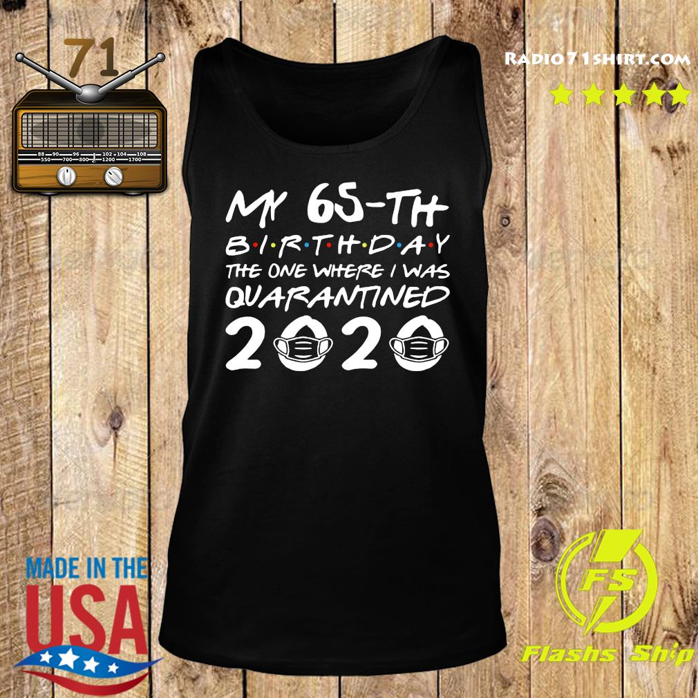 My 65th Birthday The One Where I Was Quarantined 2020 Shirt Tank top