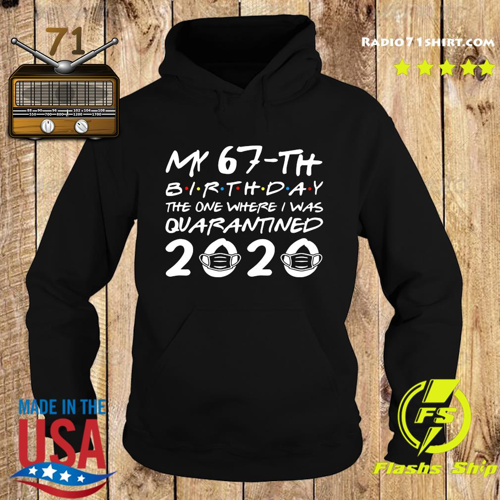 My 67th Birthday The One Where I Was Quarantined 2020 Shirt Hoodie