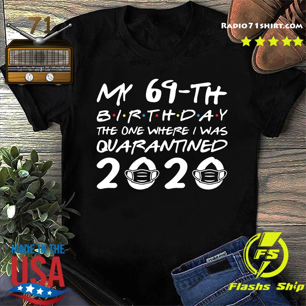 My 69th Birthday The One Where I Was Quarantined 2020 Shirt