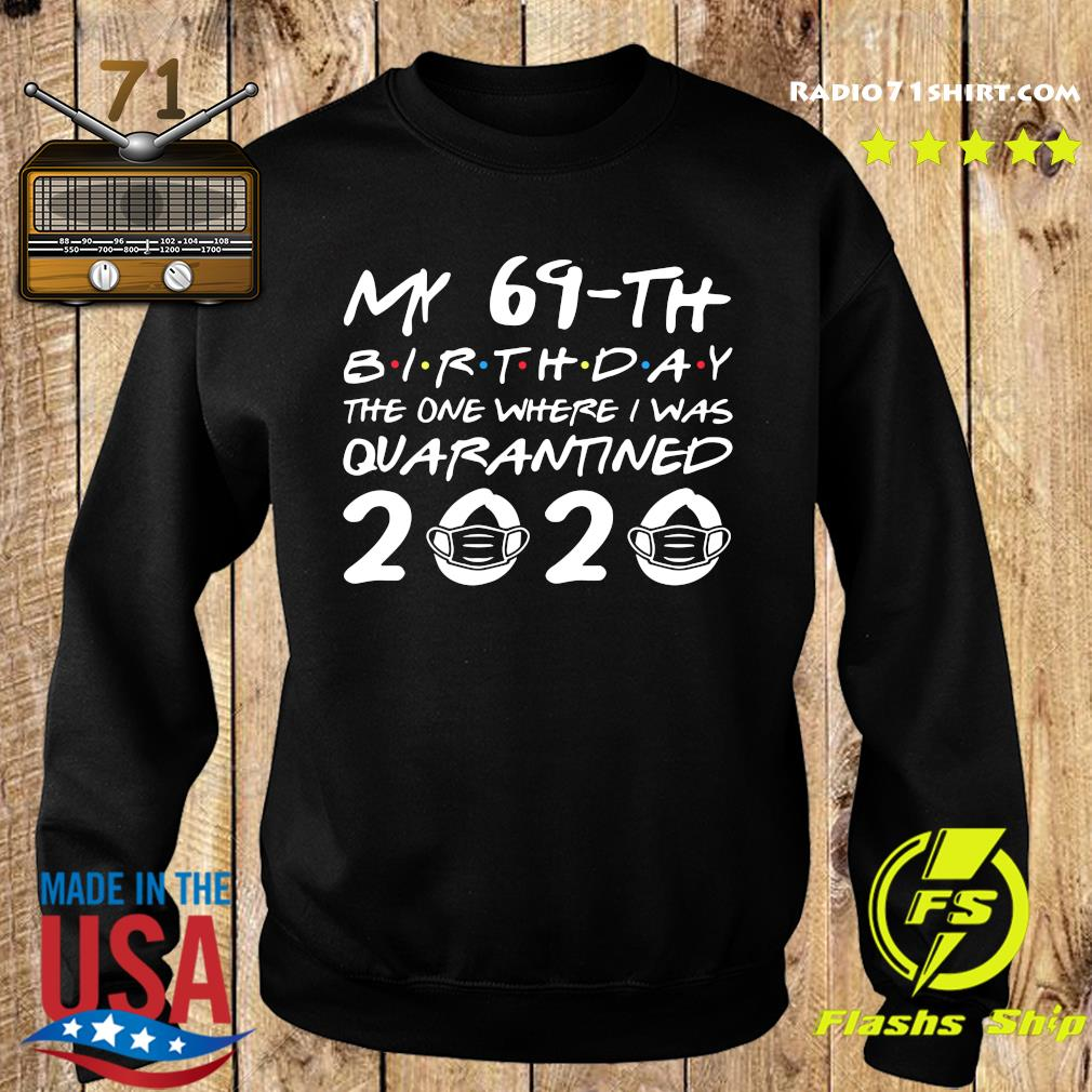 My 69th Birthday The One Where I Was Quarantined 2020 Shirt Sweater