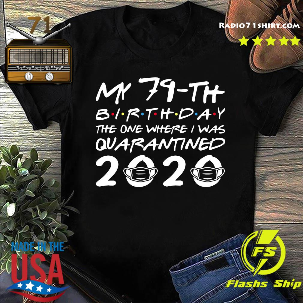 My 79th Birthday The One Where I Was Quarantined 2020 Shirt