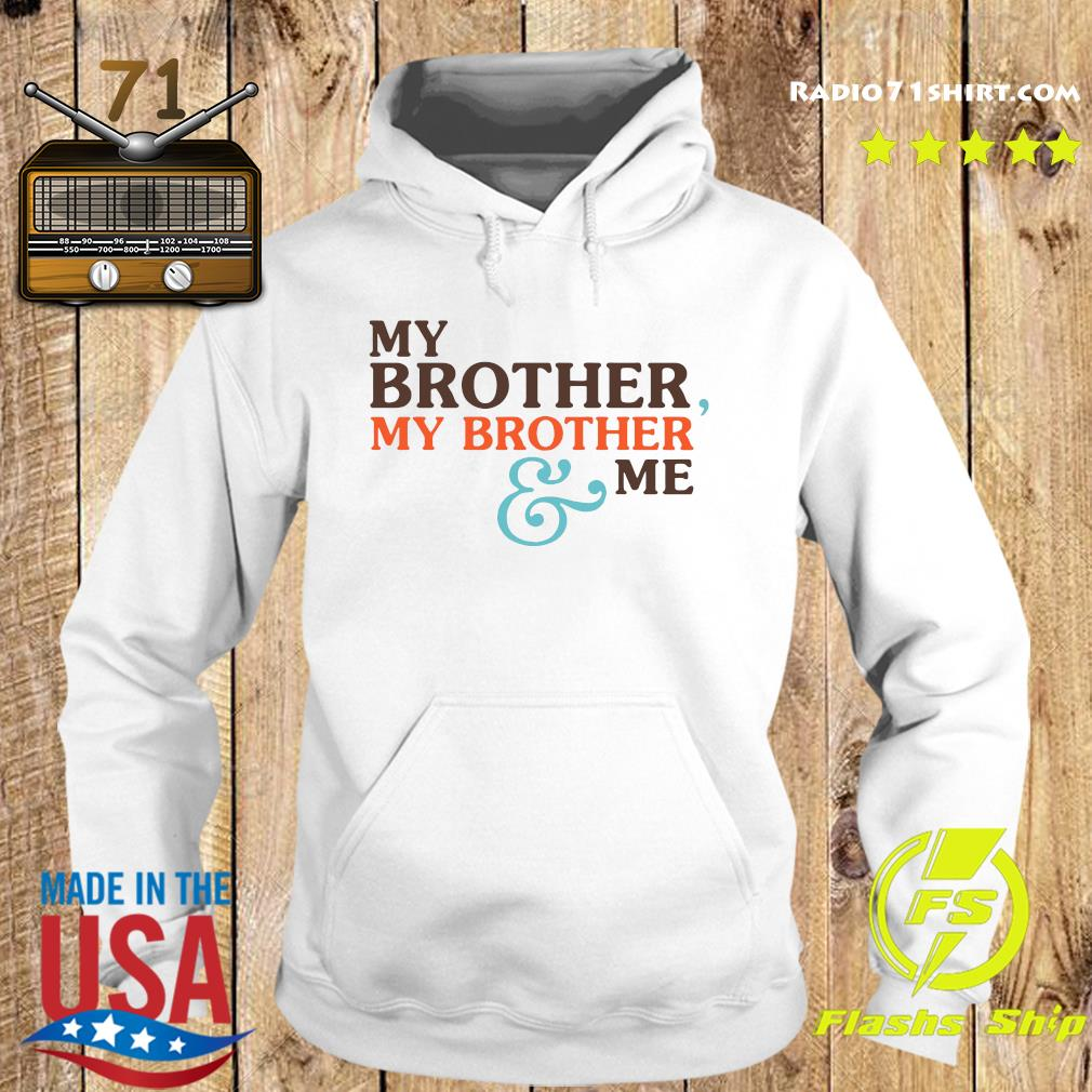My Brother My Brother And Me Shirt Hoodie