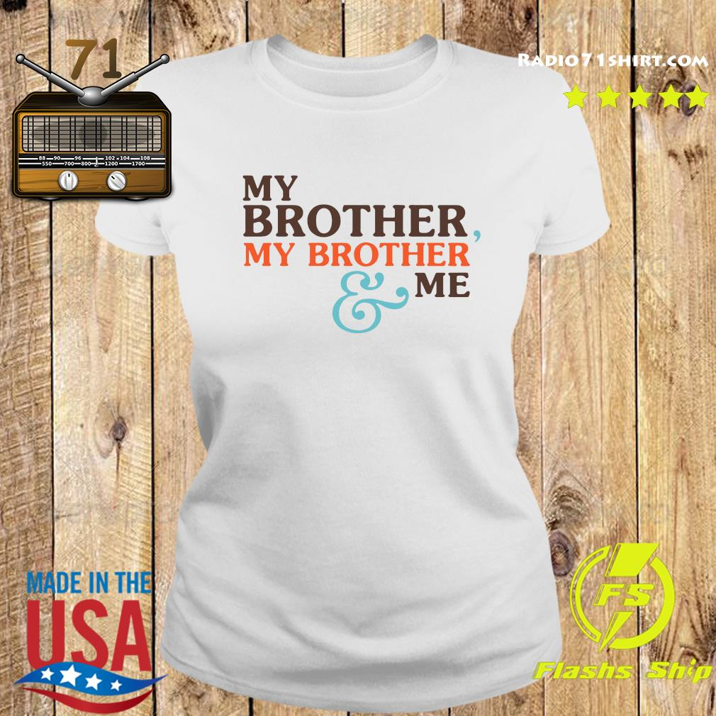 My Brother My Brother And Me Shirt Ladies tee