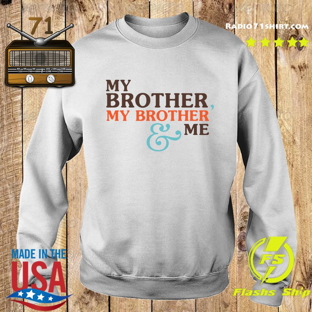 My Brother My Brother And Me Shirt Sweater