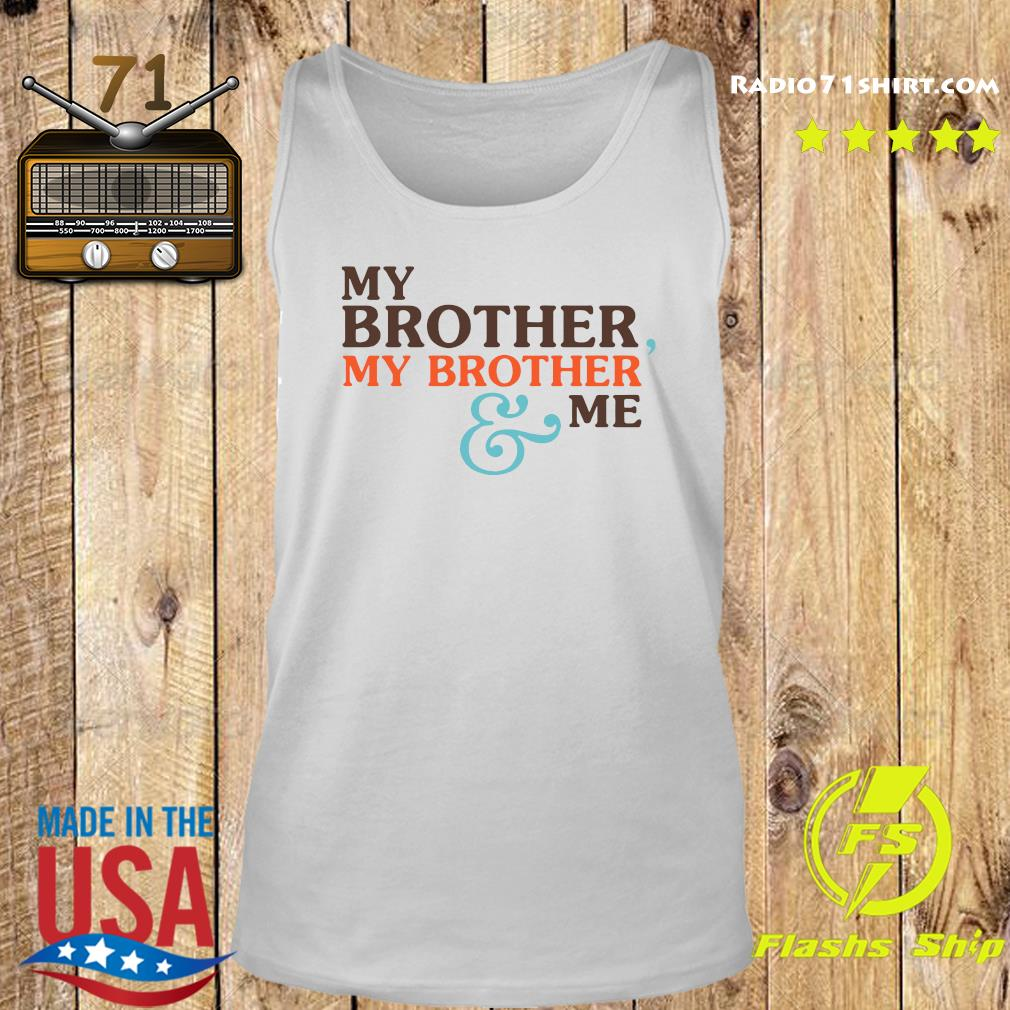 My Brother My Brother And Me Shirt Tank top