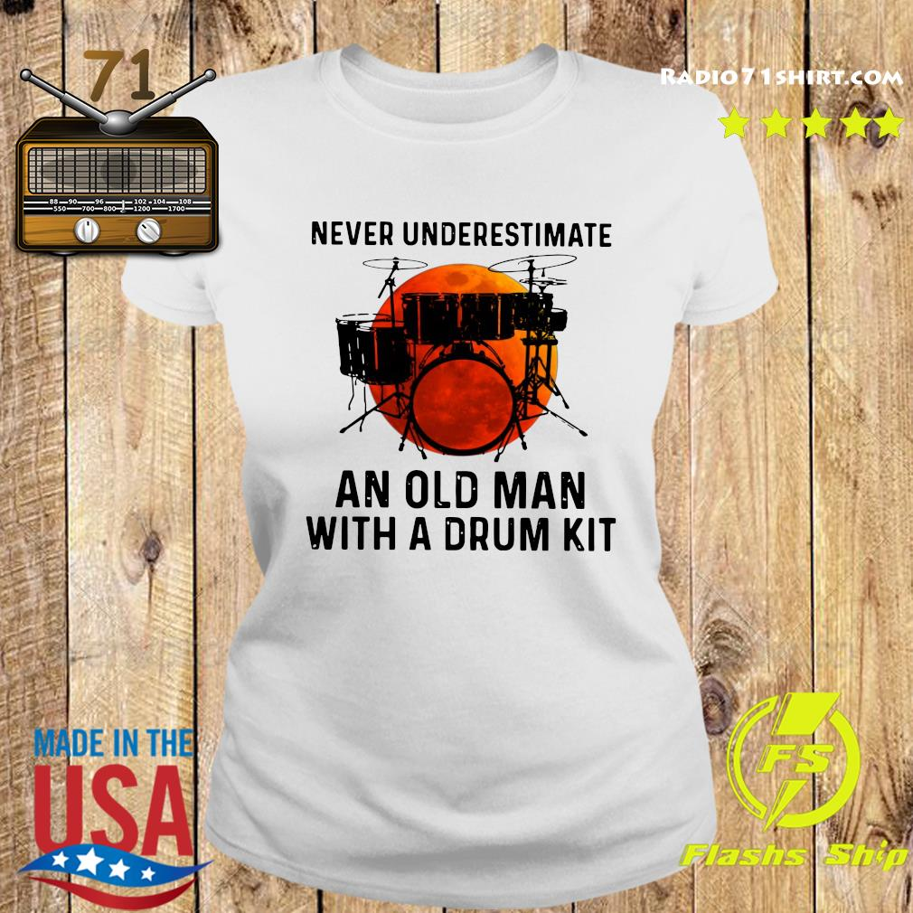Never Underestimate An Old Man With A Drum Kit Shirt Ladies tee