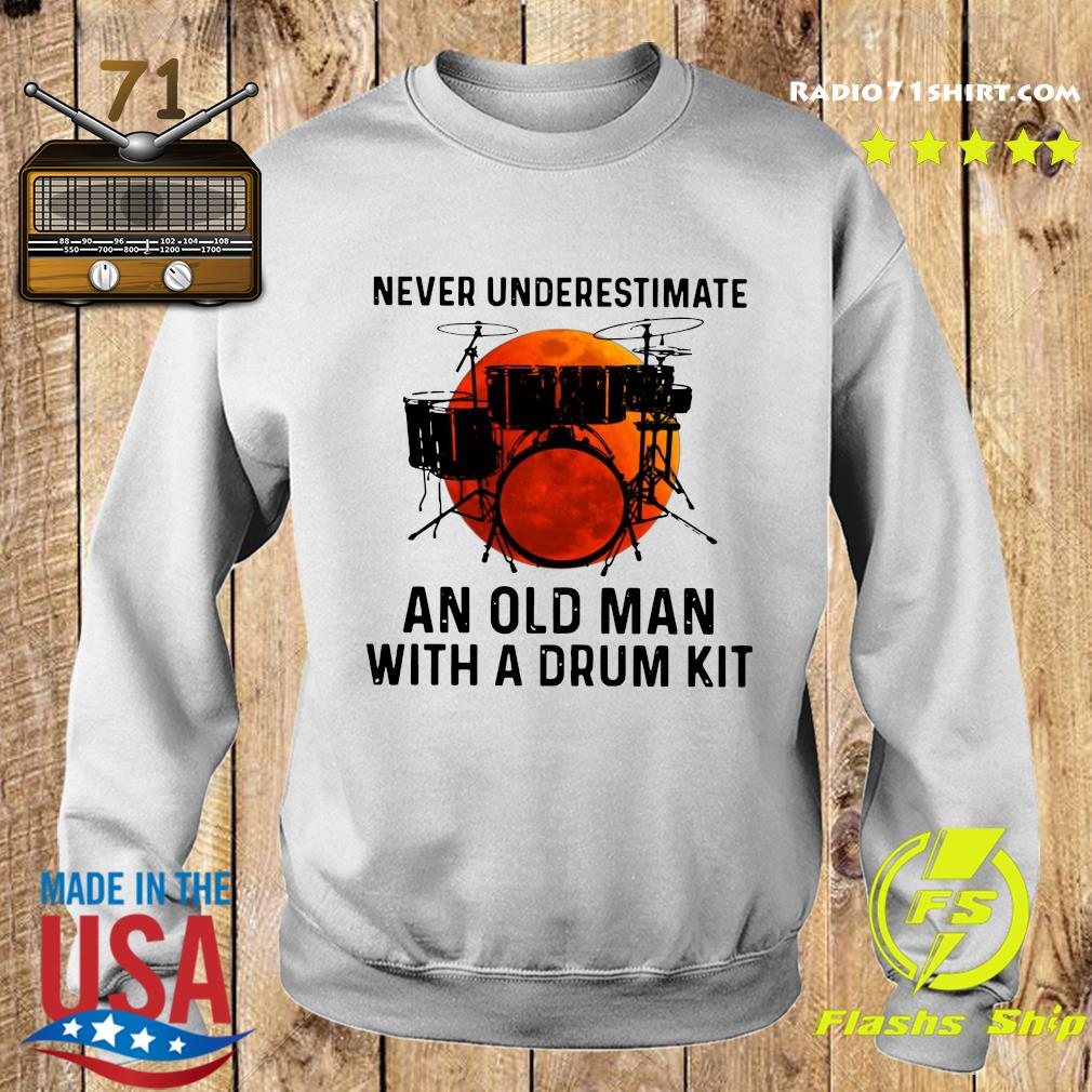 Never Underestimate An Old Man With A Drum Kit Shirt Sweater