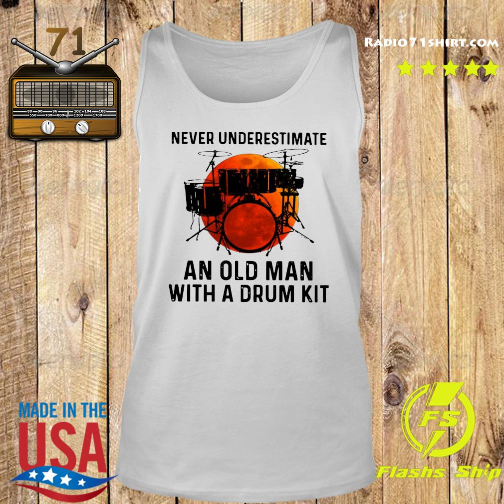 Never Underestimate An Old Man With A Drum Kit Shirt Tank top