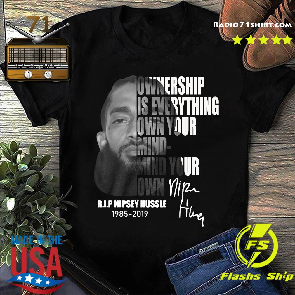 Nipsey Hussle Ownership Is Everything Own Your Mind Your Own Shirt