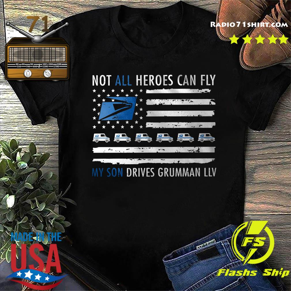 Not All Heroes Can Fly My Son Drives Grumman Llv Shirt