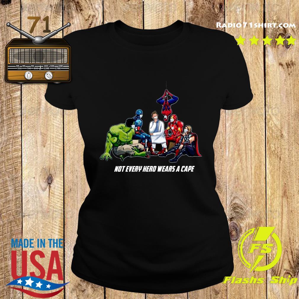Not Every Superhero Wears A Cape Some Wear Scrub Shirt Ladies tee