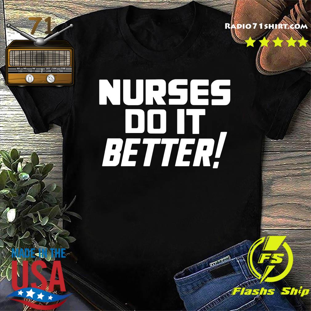 Nurses Do It Better Shirt