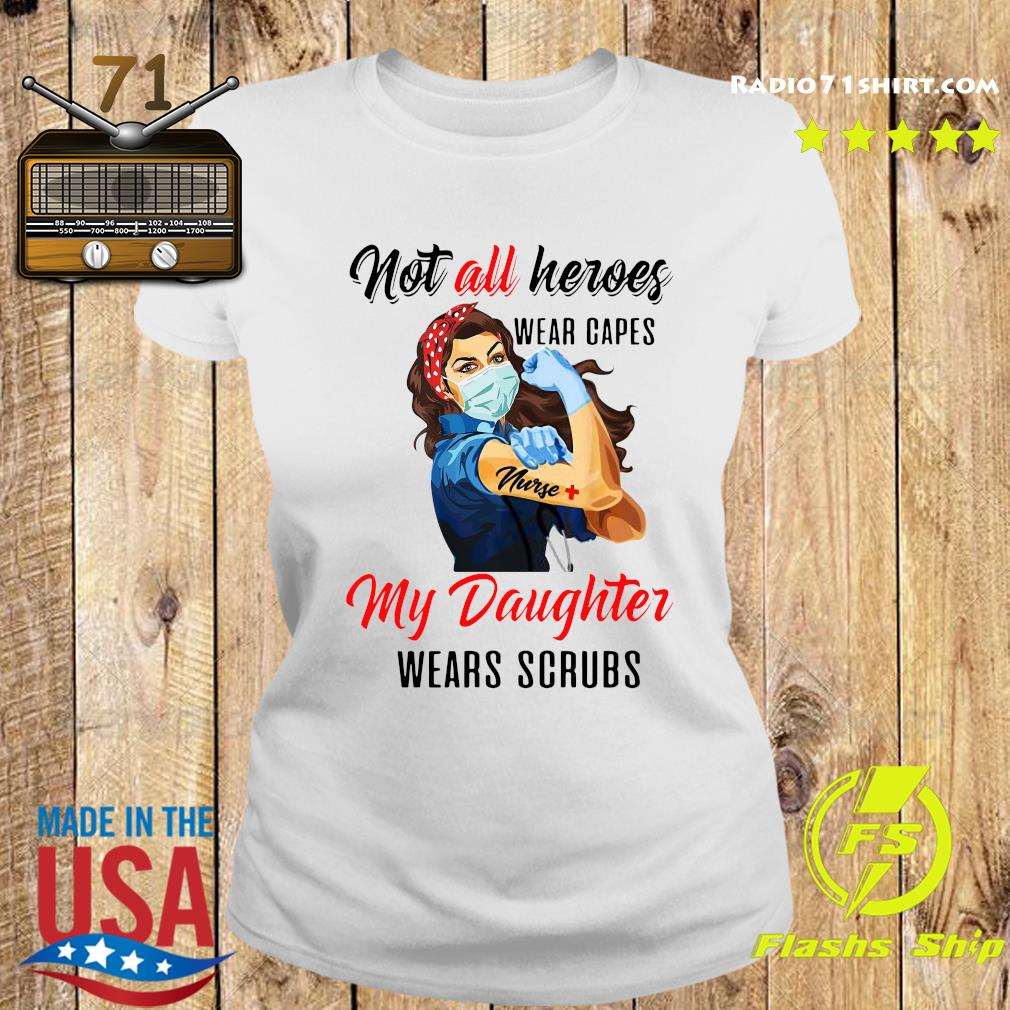 Nurses Not All Heroes Wear Capes Some Wear Scrubs Shirt Ladies tee