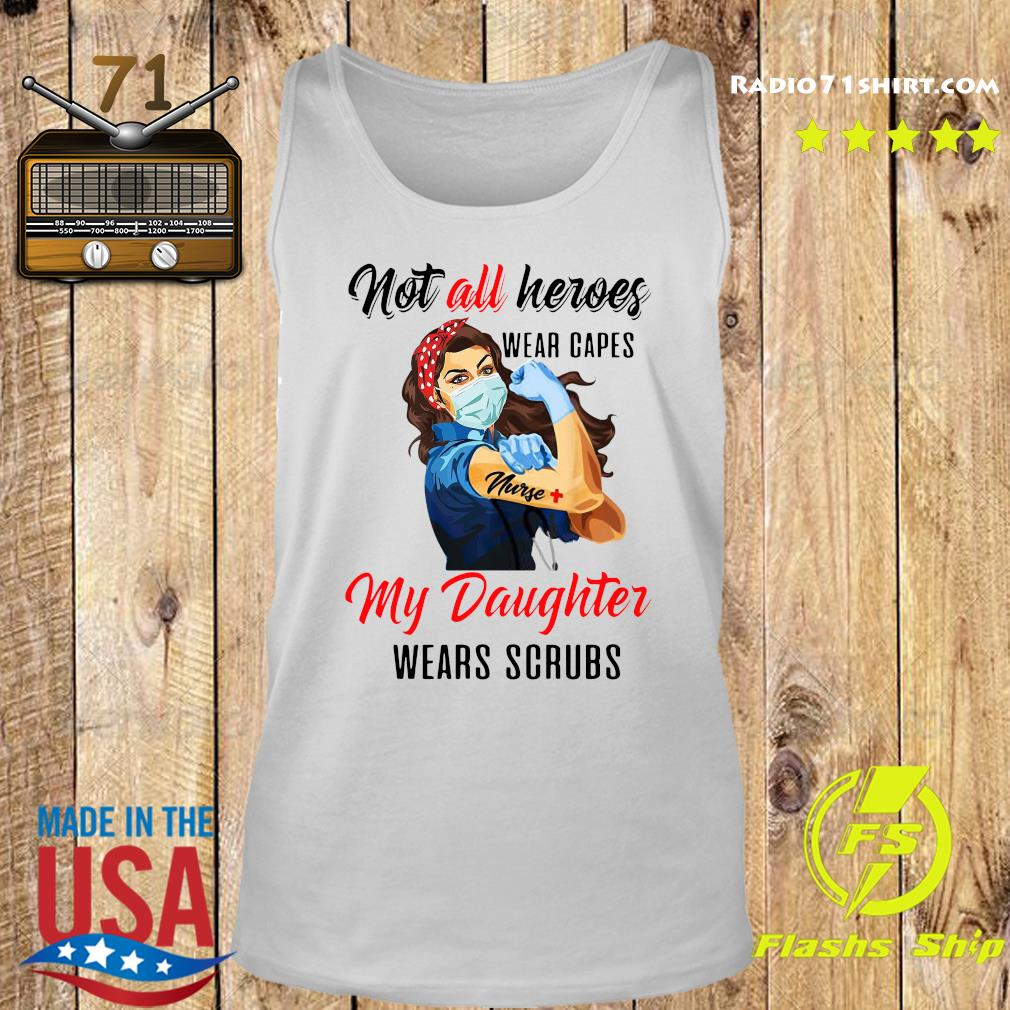 Nurses Not All Heroes Wear Capes Some Wear Scrubs Shirt Tank top