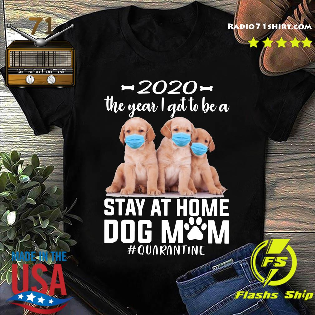 Official 2020 The Year I Got To Be A Stay At Home Labrador Dog Mom Quarantine Shirt