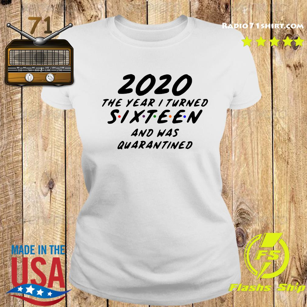 Official 2020 The Year I Turned Sixteen And Was Quarantined Shirt Ladies tee