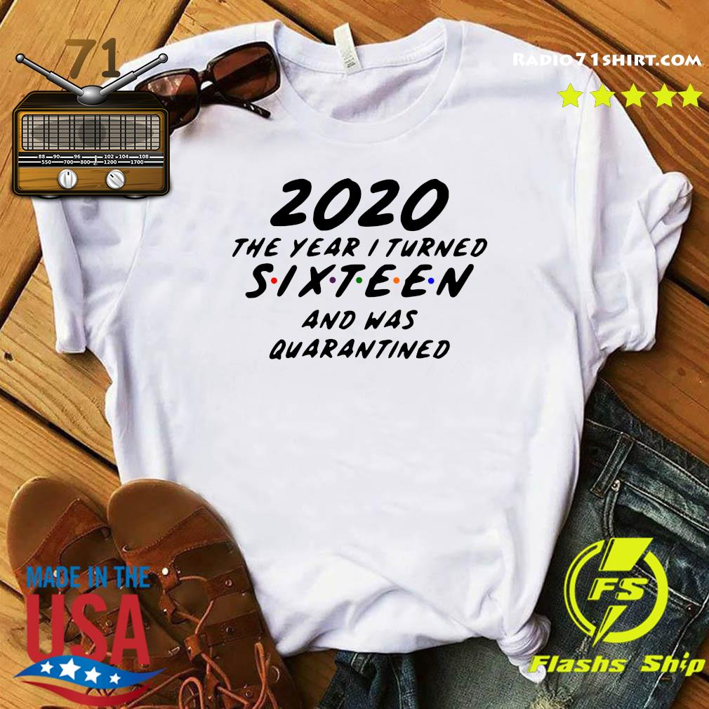 Official 2020 The Year I Turned Sixteen And Was Quarantined Shirt