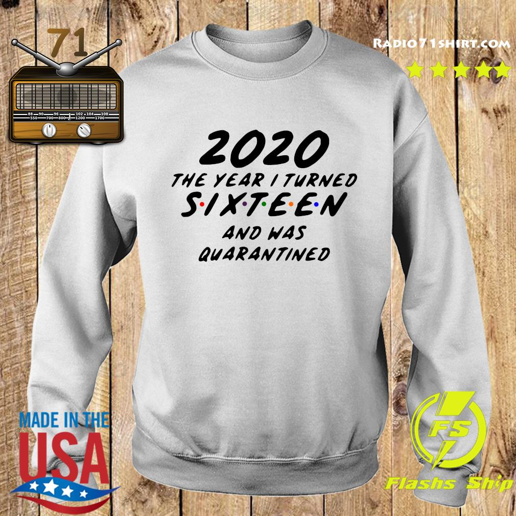 Official 2020 The Year I Turned Sixteen And Was Quarantined Shirt Sweater