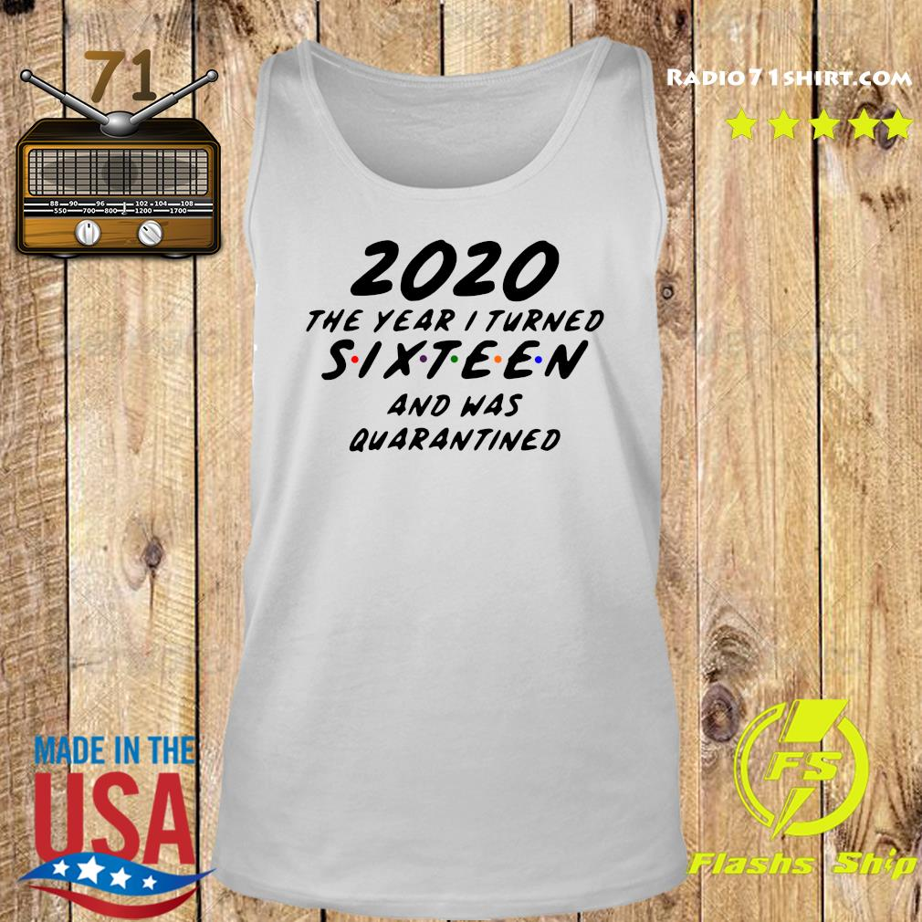 Official 2020 The Year I Turned Sixteen And Was Quarantined Shirt Tank top
