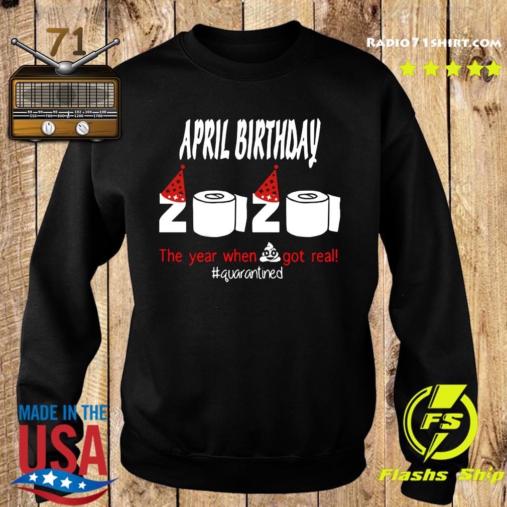 Official April Birthday 2020 The Year When Shit Got Real Quarantined Shirt Sweater