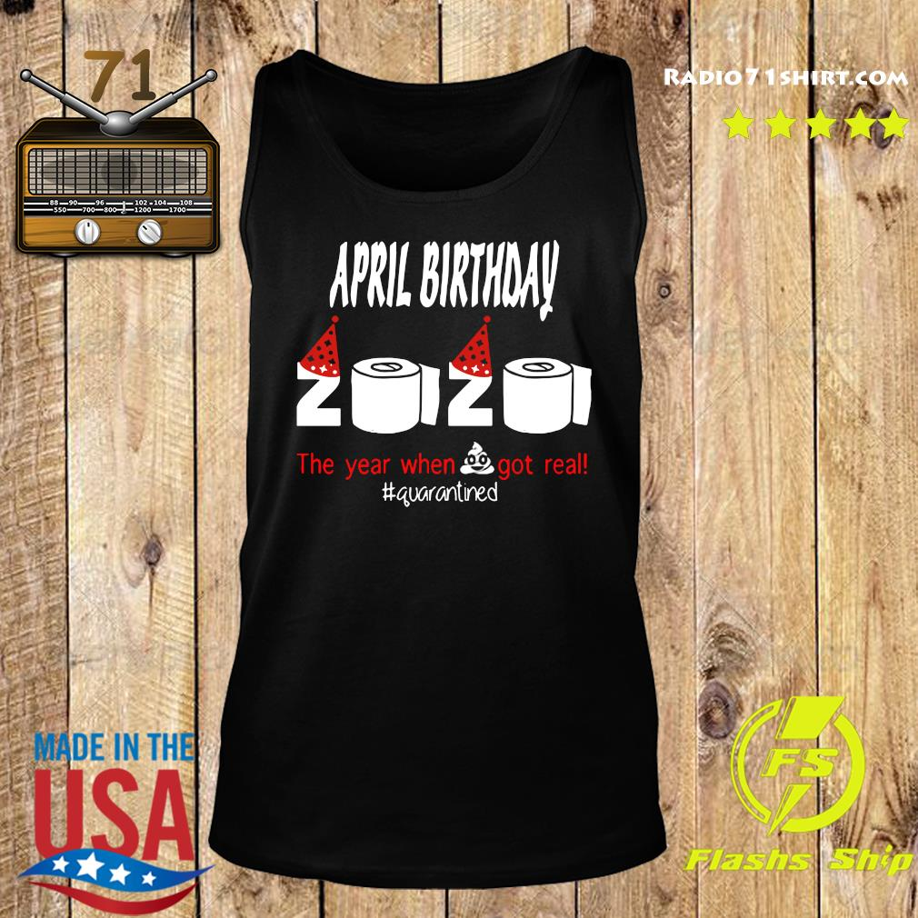 Official April Birthday 2020 The Year When Shit Got Real Quarantined Shirt Tank top