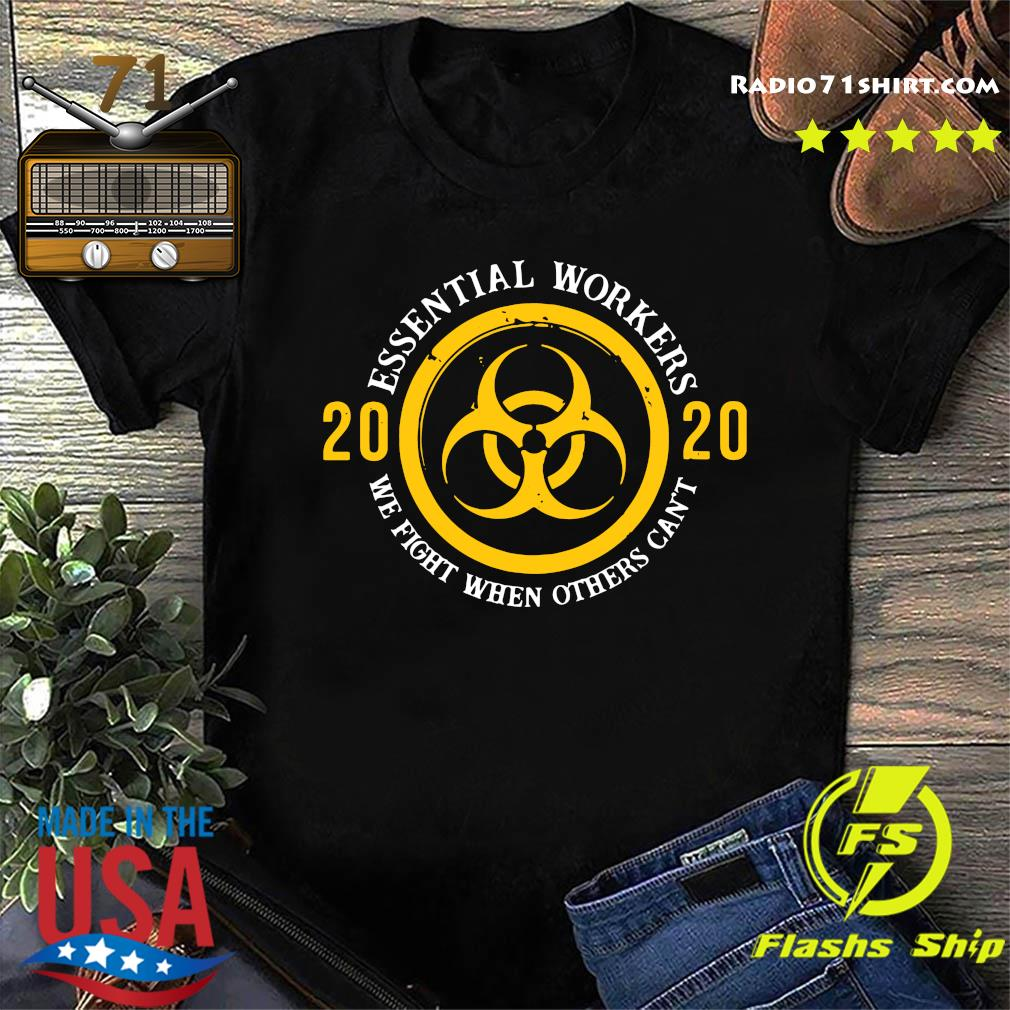 Official Essential Workers 2020 We Fight When Others Can't Shirt