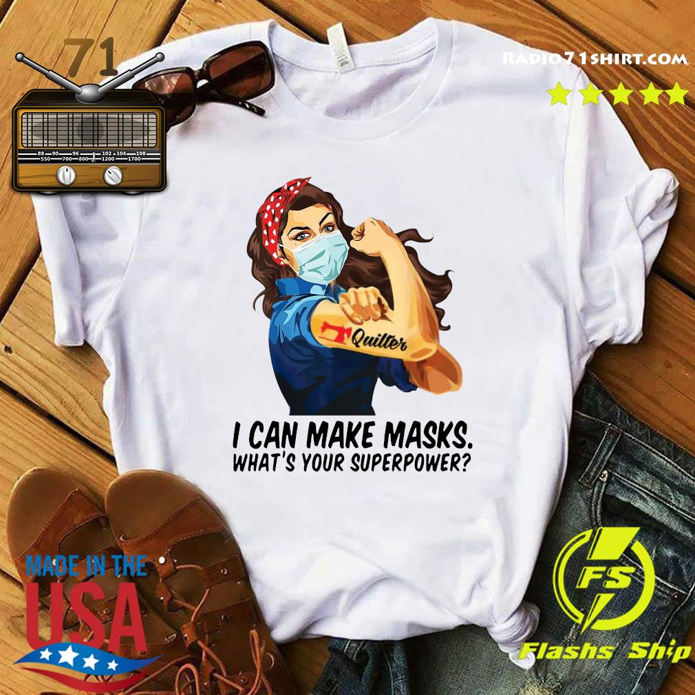 Official Quilter I Can Make Masks What's Your Superpower Shirt