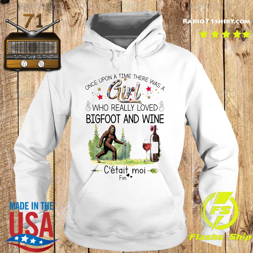 Once Upon A Time There Was A Girl Who Really Loved Bigfoot And Wine Shirt Hoodie