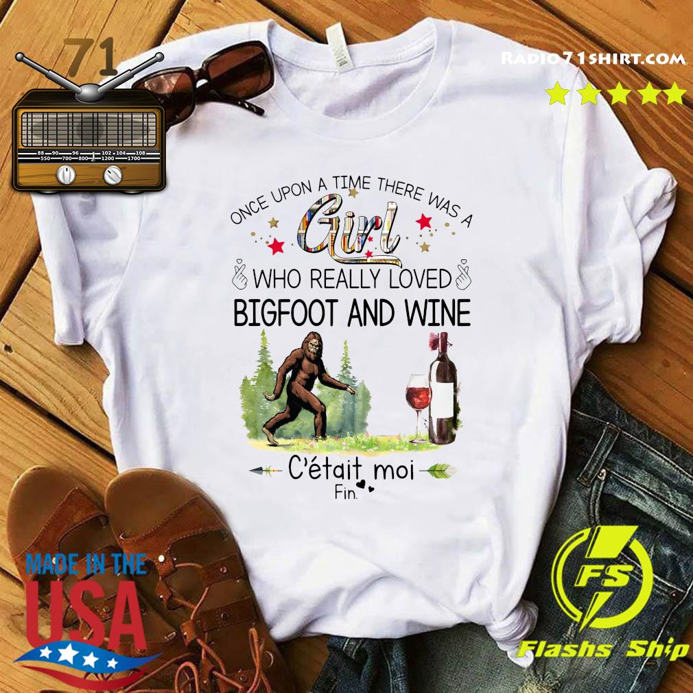 Once Upon A Time There Was A Girl Who Really Loved Bigfoot And Wine Shirt