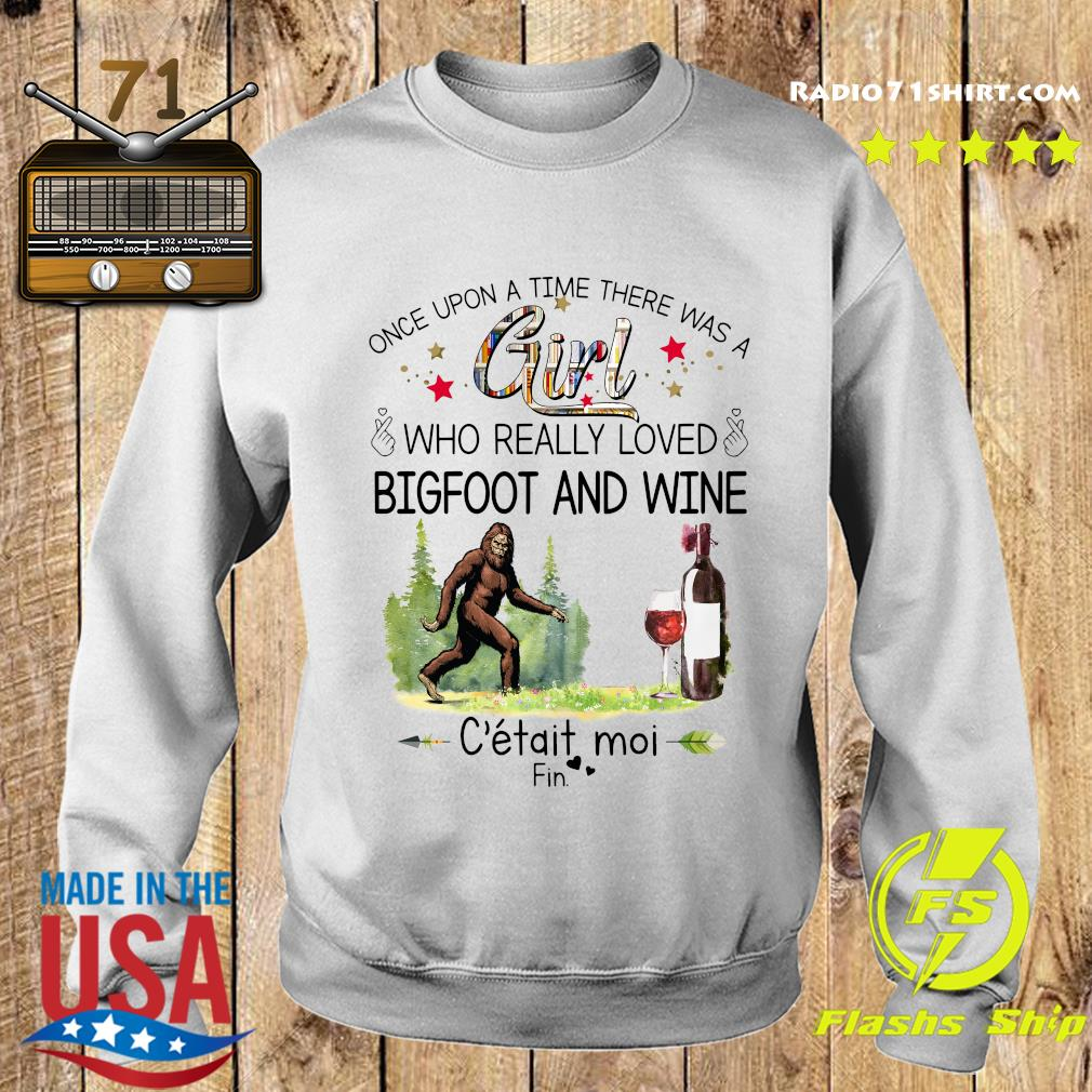 Once Upon A Time There Was A Girl Who Really Loved Bigfoot And Wine Shirt Sweater