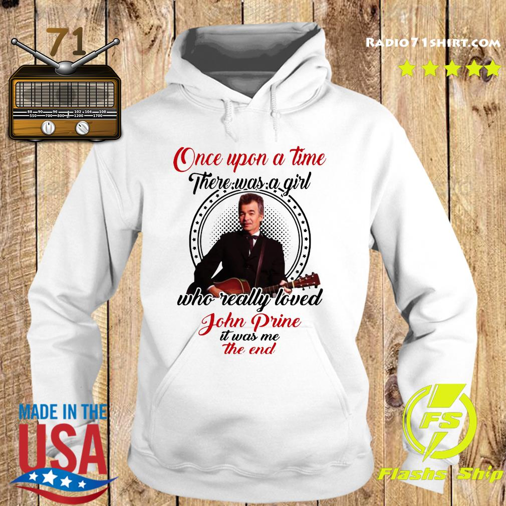 One Upon A Time There Was A Girl Who Really Loved John Prine It Was Me The End Shirt Hoodie