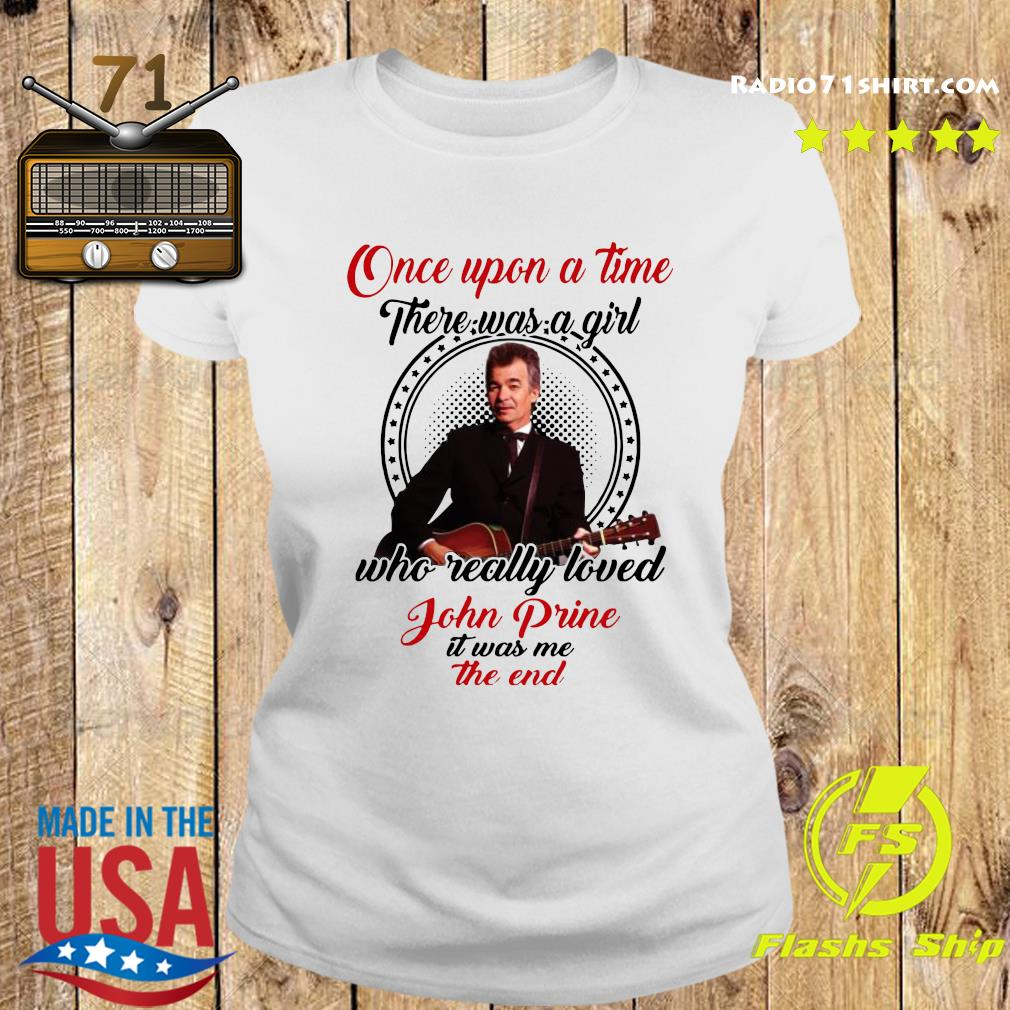 One Upon A Time There Was A Girl Who Really Loved John Prine It Was Me The End Shirt Ladies tee