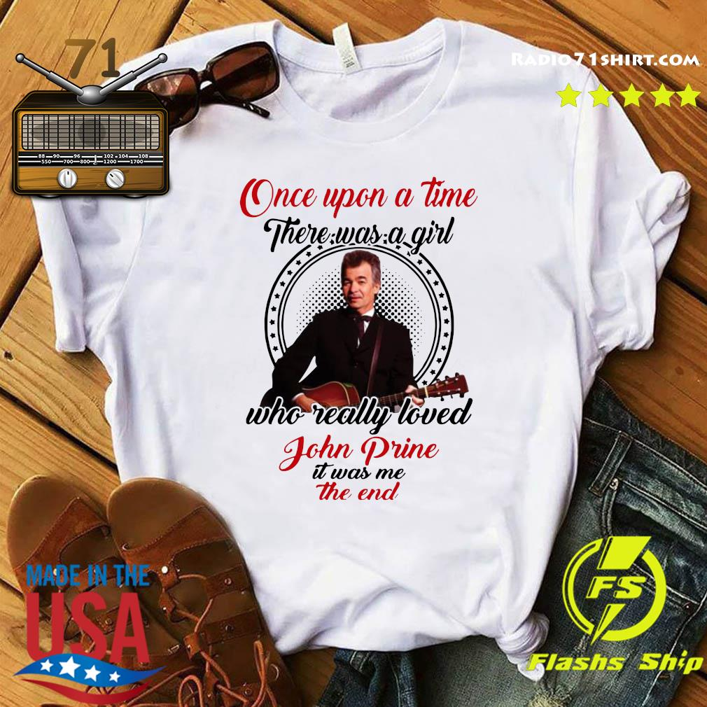 One Upon A Time There Was A Girl Who Really Loved John Prine It Was Me The End Shirt