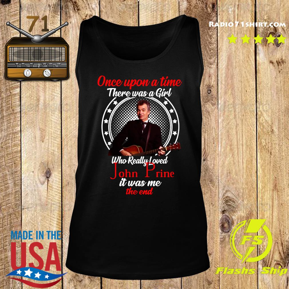 One Upon A Time There Was A Girl Who Really Loved John Prine It Was Me The End Shirt Tank top