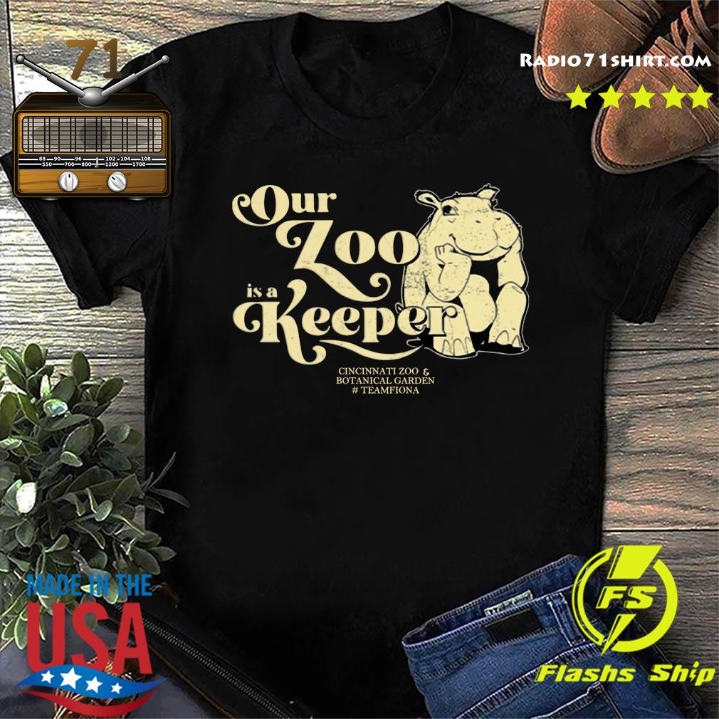 Our Zoo Is A Keeper Cincinnati Zoo And Botanical Garden Team Fiona Shirt