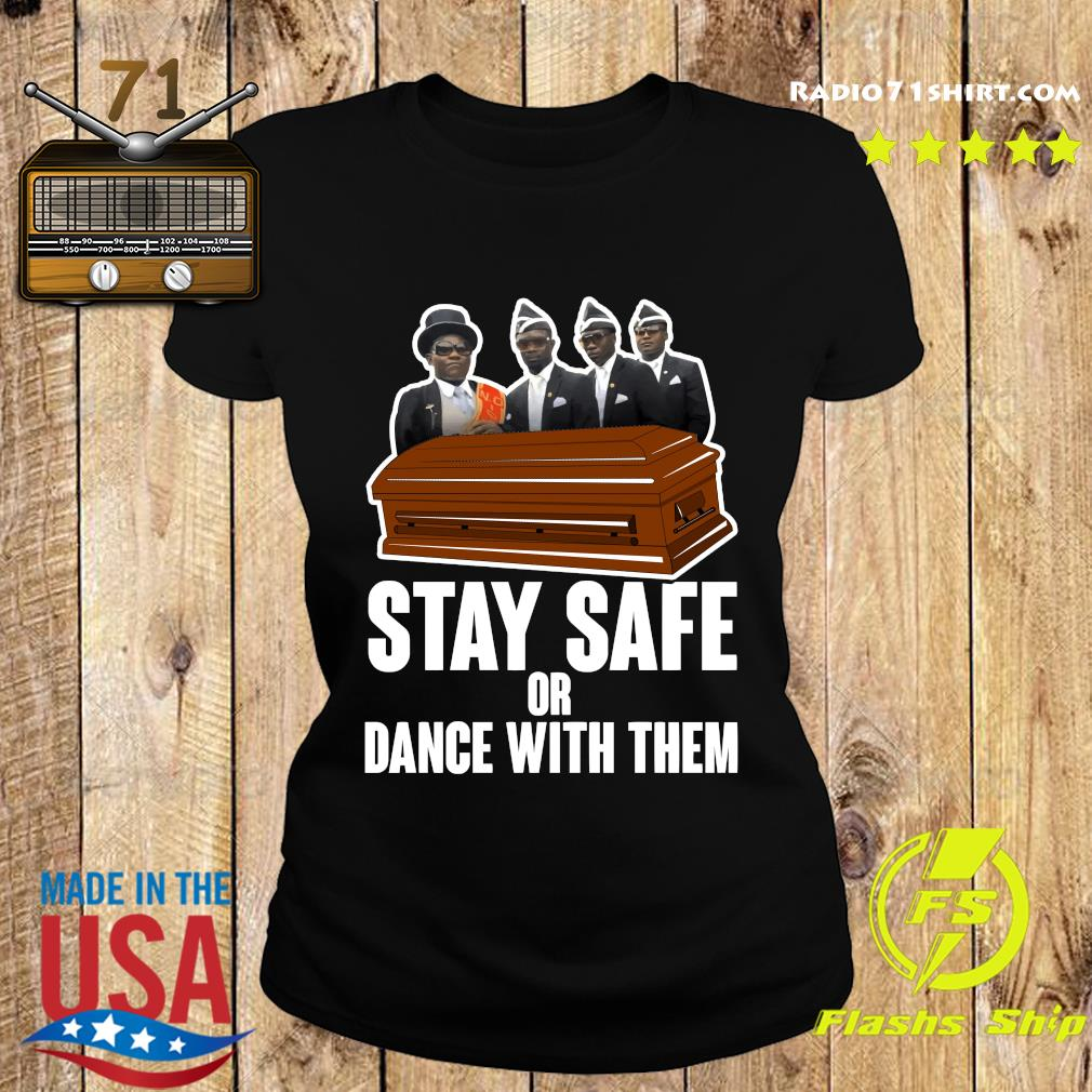 Pallbearers Dance Stay Safe Or Dance With Them Shirt Ladies tee